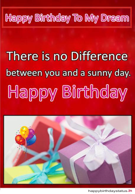 There is no difference between you and a sunny day. Happy Birthday!