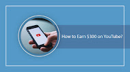 How to Earn $300 Per Day On YouTube?
