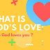 what is God's Love| Does God loves you ?