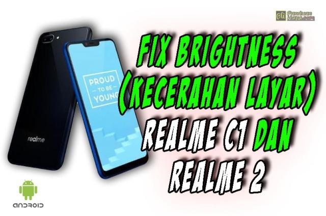 fix brightness / kecerahan layar realme c1 dan realme 2 pada custom rom