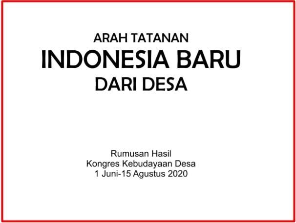Formulasi arah tatanan Indonesia baru dari desa itu telah termaktub secara ringkas dan pad  Arah Tatanan Indonesia Baru dari Desa