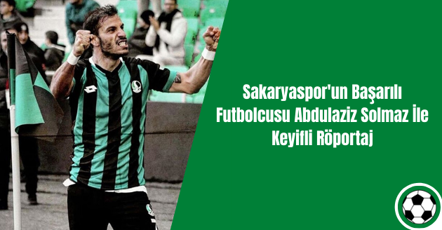 Sakaryaspor'un Başarılı Futbolcusu Abdulaziz Solmaz İle Keyifli Röportaj