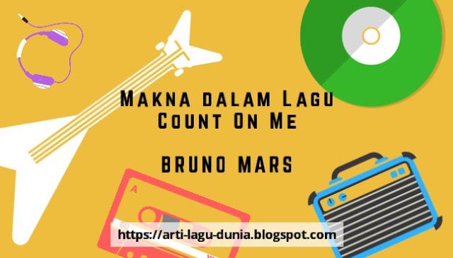 Makna Lagu COUNT ON ME (Bruno Mars) + Terjemahan Lirik