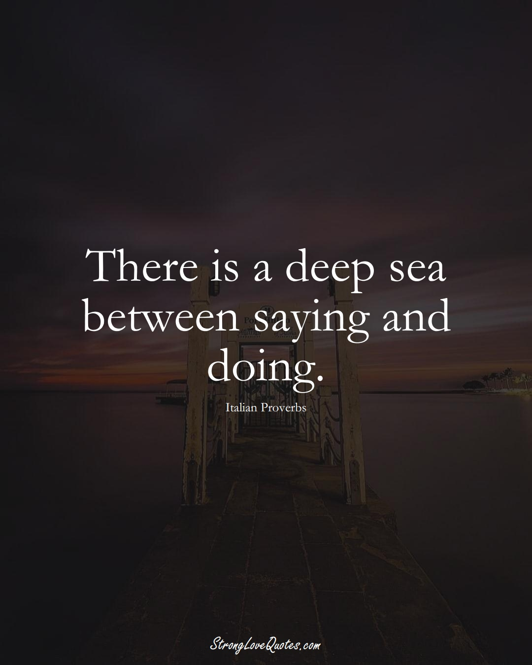 There is a deep sea between saying and doing. (Italian Sayings);  #EuropeanSayings