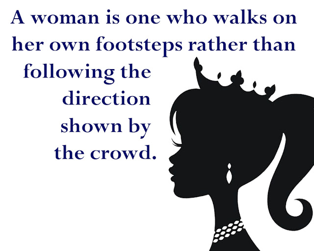 10 Powerful Quotes for Celebrate International Women's Day 2020, A woman is one who walks on her own footsteps rather than following the direction shown by the crowd.