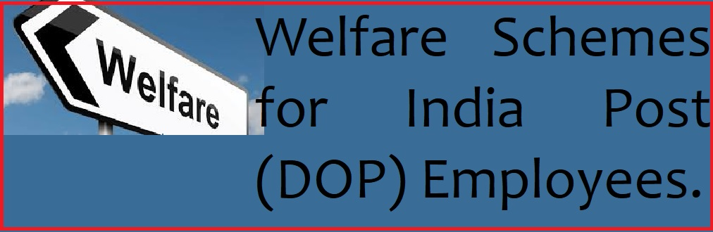 Welfare Schemes for India Post (DOP) Employees.