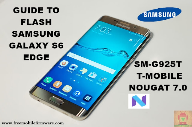 Guide To Flash Samsung Galaxy S6 Edge SM-G925T T-Mobile Nougat 7.0 Odin Method Tested Firmware