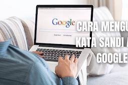 Cara Mengubah Kata Sandi Akun Google Pada Perangkat Komputer, Android, Serta Iphone dan Ipad