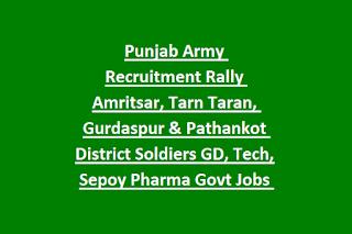 Punjab Army Recruitment Rally Amritsar, Tarn Taran, Gurdaspur & Pathankot District Soldiers GD, Tech, Sepoy Pharma Govt Jobs