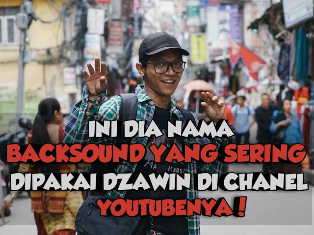 Backsound yang digunakan Dzawinnur di video youtubenya