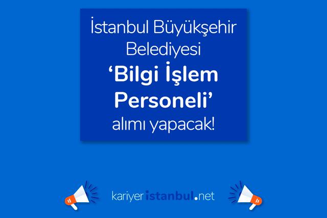 İstanbul Büyükşehir Belediyesi bilgi işlem personeli alımı yapacak. İBB iş ilanına nasıl başvurulur? Detaylar kariyeristanbul.net'te!