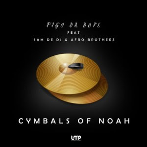 Figo Da Dope - The Cymbals of Noah (feat. Sam De DJ & Afro Brotherz) 2018 | Download Mp3