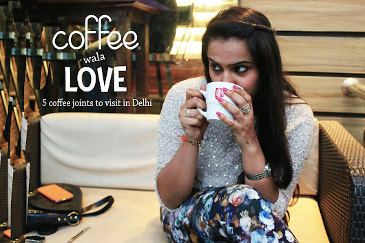 Top 5 Coffee Joints To Visit In Delhi - Guilty Bytes Blog :Top Indian Fashion | Beauty | Style Blog Delhi