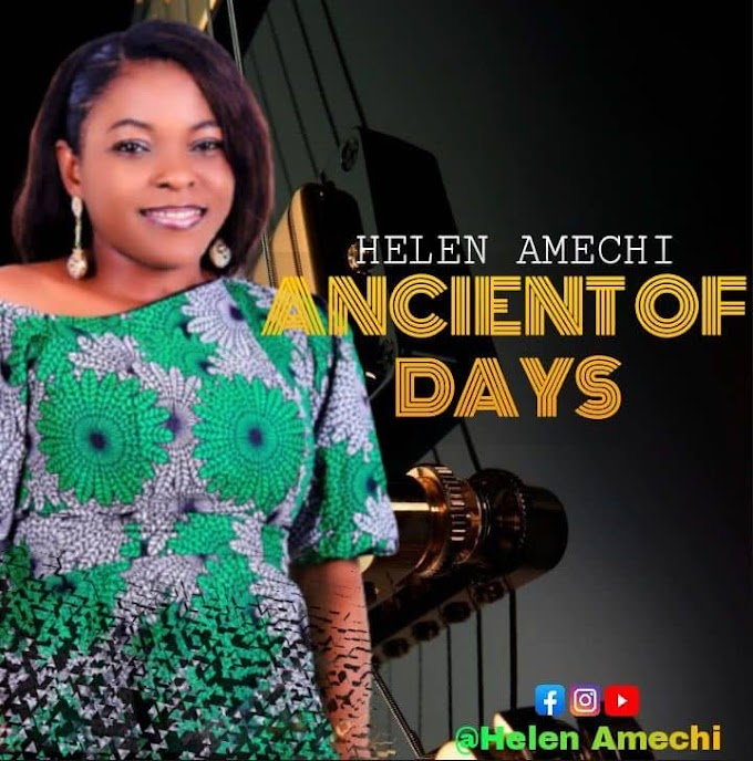 [Music] Helen Amechi - Ancient Of Days