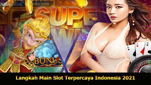 Langkah Main Slot Terpercaya Indonesia 2021
