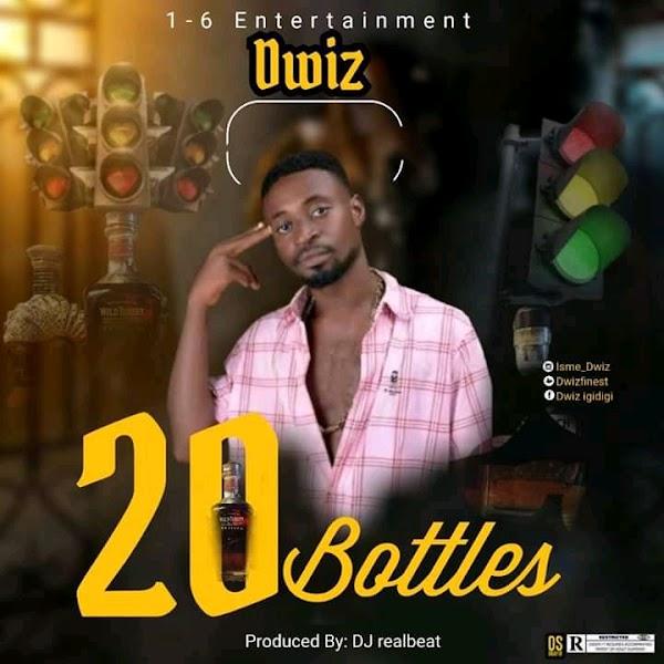 [Music] Dwiz - 20 Bottles Prod. by DjRealBeat