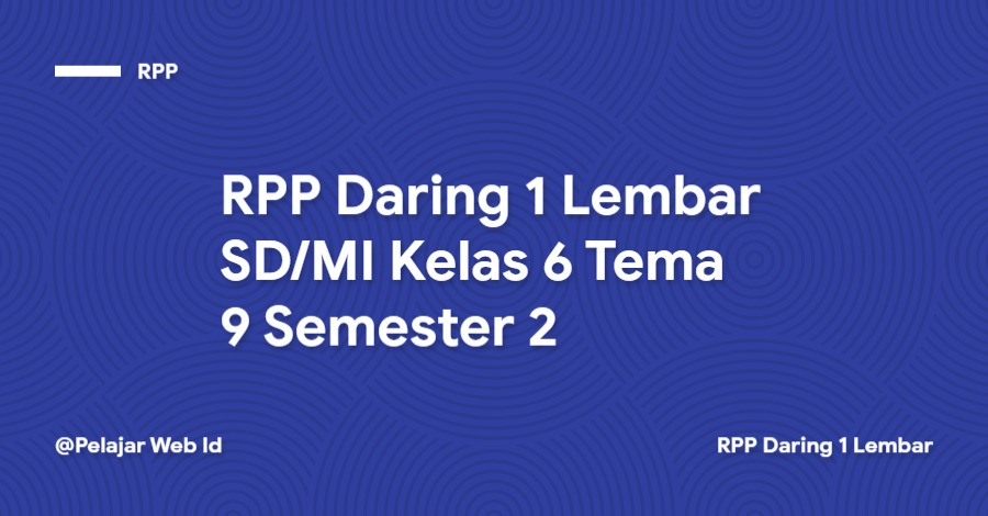 Download RPP Daring 1 Lembar SD/MI Kelas 6 Tema 9 Semester 2