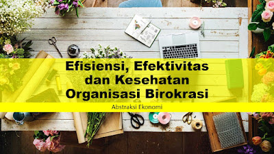 Efisiensi, Efektivitas dan Kesehatan Organisasi Birokrasi