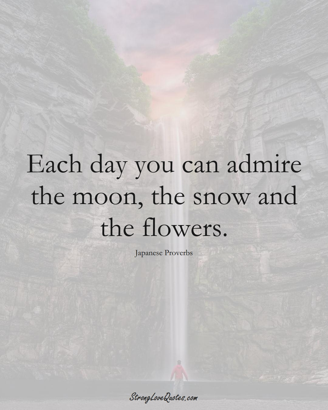 Each day you can admire the moon, the snow and the flowers. (Japanese Sayings);  #AsianSayings