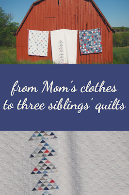 Three memory quilts for three siblings from their mother's fabric stash