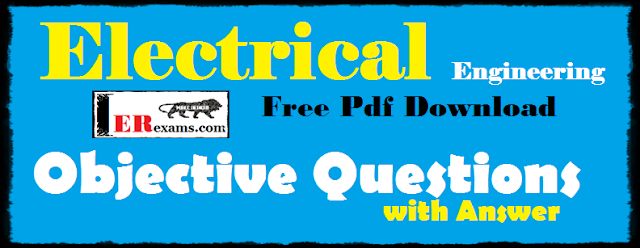 All Electrical Engineering 1000++  Objective Questions with Answer Free Pdf Download. All Electrical MCQ Objective Questions categories in table and help degree and diploma holder's Electrical Engineering  exams like  GATE 2018, IES, JTO, Junior Engineering  exams. this all pdf MCQ help you prepare your exams. electrical engineering MCQ are best for test your knowledge if you are preparing exams.