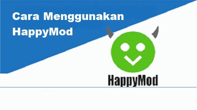 Cara Menggunakan HappyMod