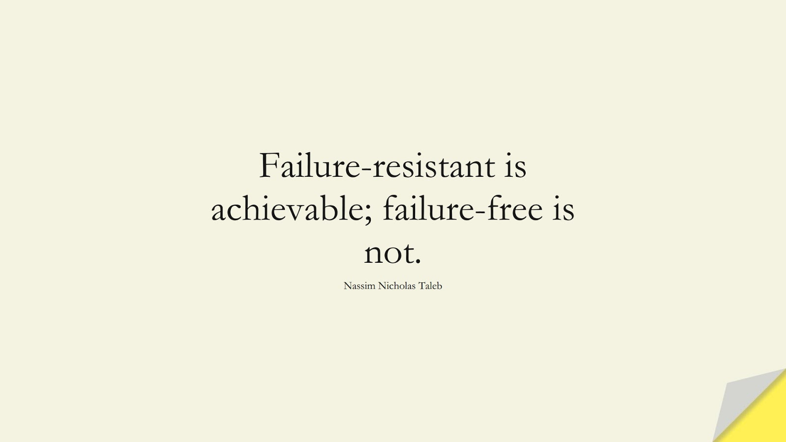 Failure-resistant is achievable; failure-free is not. (Nassim Nicholas Taleb);  #BeingStrongQuotes