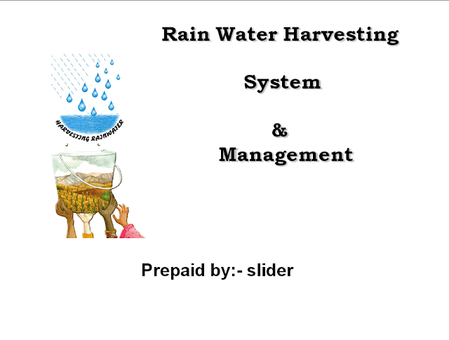 RAIN WATER HARVESTING SYSTEM AND MANAGEMENT PPT