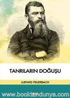 Ludwig Feuerbach - Tanrıların Doğuşu (Klasik, İbrani, Hıristiyan Antikçağ Kaynaklarına Göre)