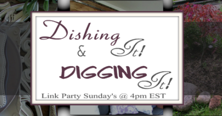 Dishing It & Digging It Link Party #153