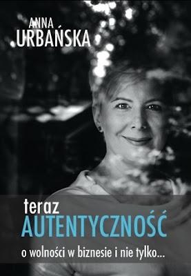 """""""Teraz autentyczność. O wolności w biznesie i nie tylko…"""" – Anna Urbańska"""