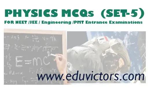 PHYSICS MCQs FOR NEET - IIT JEE EXAMINATION (SET-5)(#NEETMCQs)(#eduvictors)(#JEE)(#PhysicsMCQs)(#class11Physics)