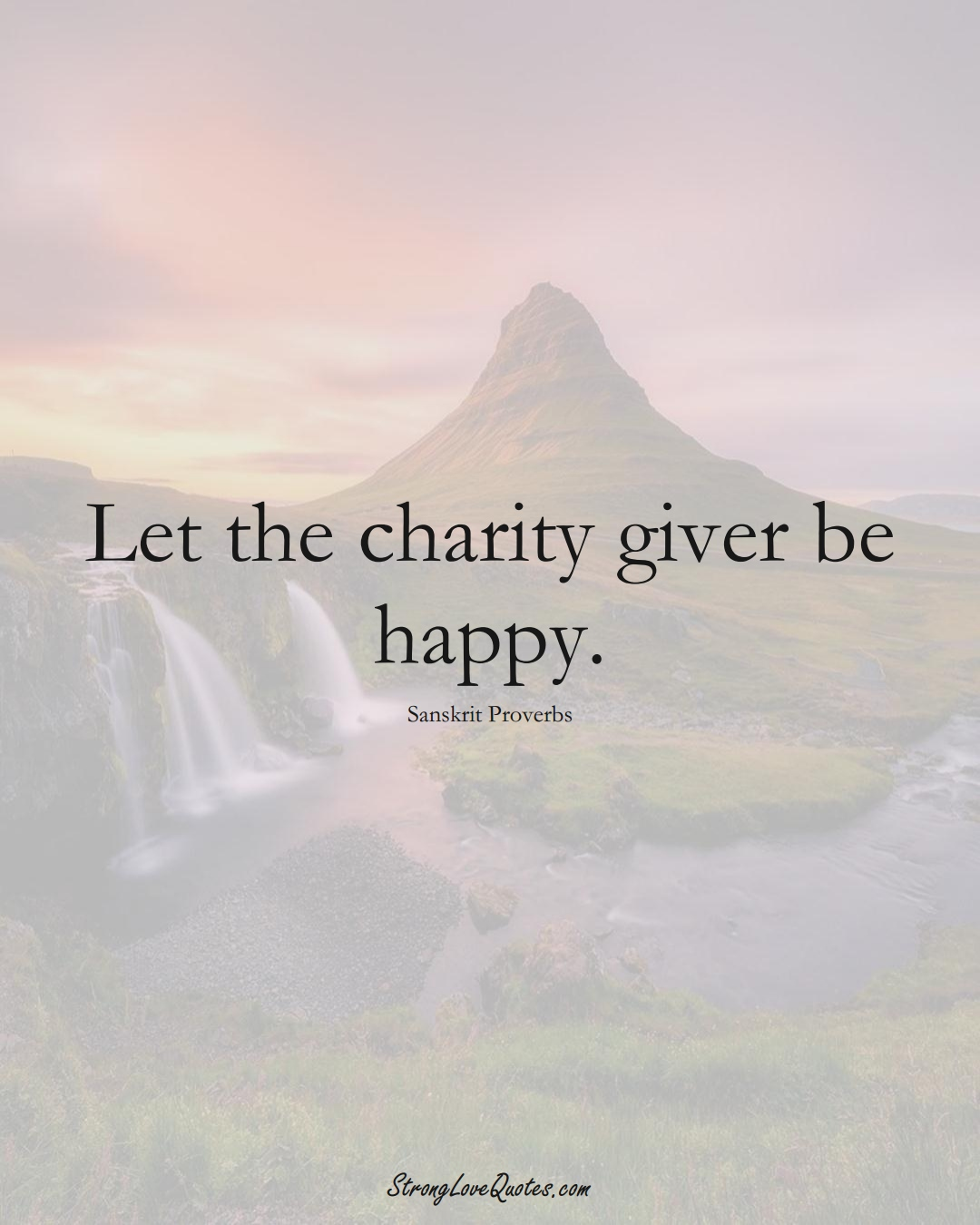 Let the charity giver be happy. (Sanskrit Sayings);  #aVarietyofCulturesSayings
