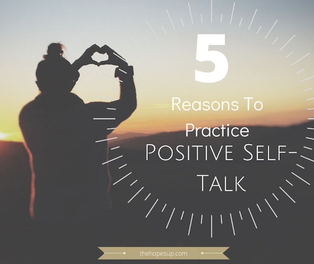 5 Reasons To Practice Positive Self-Talk