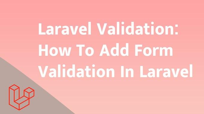 Laravel Validation: How To Add Form Validation In Laravel