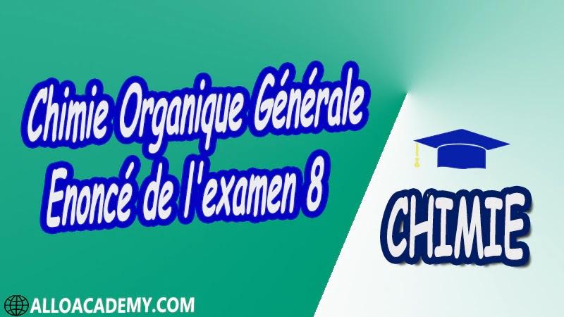 Chimie Organique Générale - Examen corrigé 8 pdf