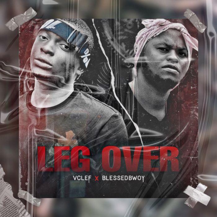 "Vclef – ""Leg Over"" ft. Blessedbwoy #Arewapublisize"