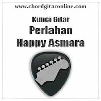 Chord Happy Asmara Perlahan