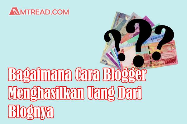 Bagaimana Cara Blogger Menghasilkan Uang?