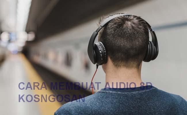 Cara Membuat Musik Audio 8d Di Pc Dan Hp Android Kosngosan