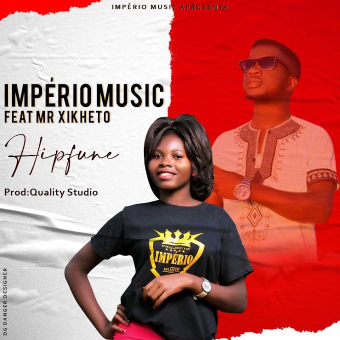 IMPERIO MUSIC FT MR XIKHETO-HIPFUNI(ESCLUSIVO 2020)[DOWNLOAD MP3]