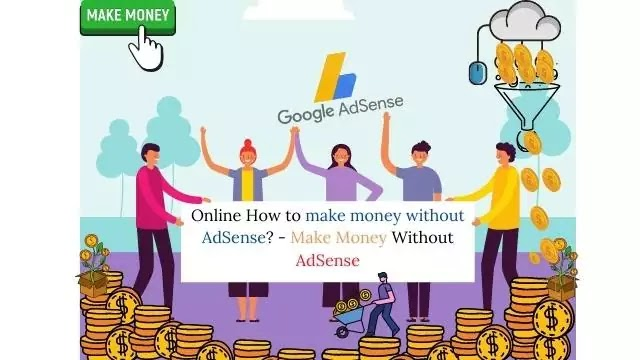 Online How to make money without AdSense? - Make Money Without AdSense