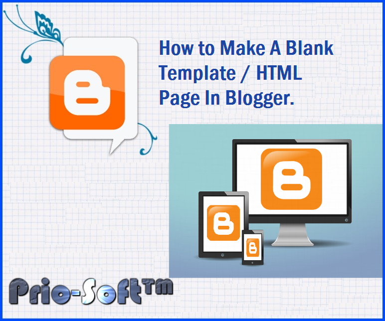 How to Make A Blank Template / HTML Page In Blogger.   Prio-Soft™