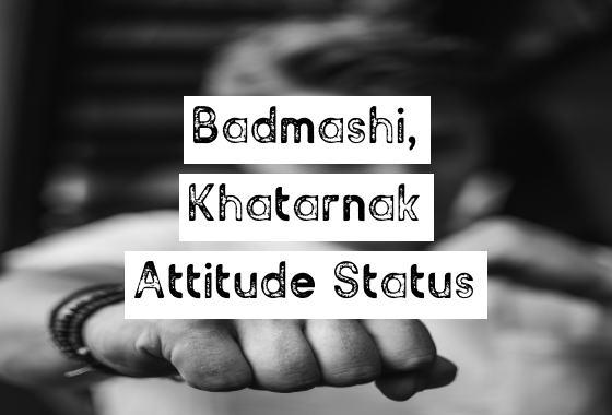 Badmashi Khatarnak Attitude Status in English, badmash status, khatarnak status, badmashi status, khatarnak attitude status, whatsapp attitude status