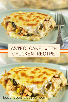 AZTEC CAKE WITH CHICKEN RECIPE
