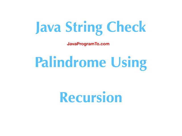 Java Program To Check Palindrome String Using Recursion