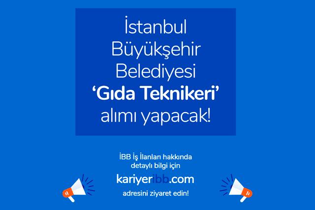 İstanbul Büyükşehir Belediyesi kariyer sitesinde gıda teknikeri iş ilanı yayınladı. Detaylar kariyeribb.com'da!