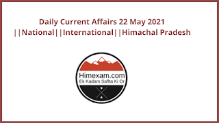 Daily Current Affairs 22 May 2021