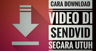 Cara Download Video Di Sendvid Secara Utuh