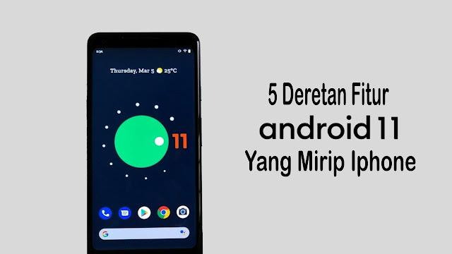 5 Deretan Fitur Android 11 Yang Mempunyai Kemiripan Dengan Iphone